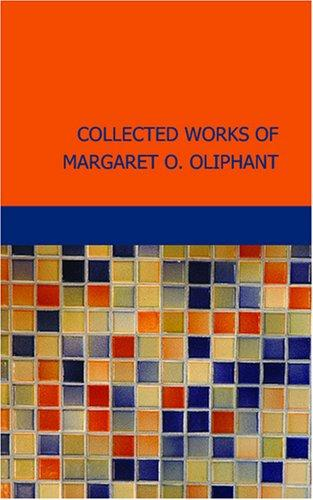 Collected Works of Margaret O. Oliphant by Margaret Oliphant