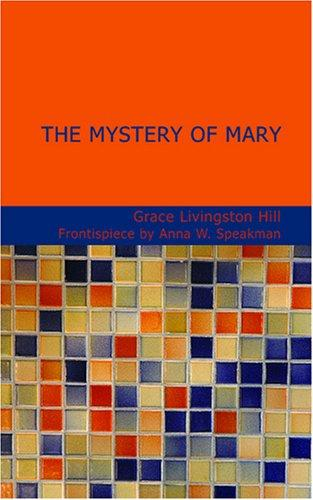 The Mystery of Mary by Grace Livingston Hill Lutz