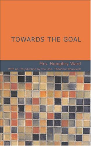 Towards the Goal by Mrs. Humphry Ward