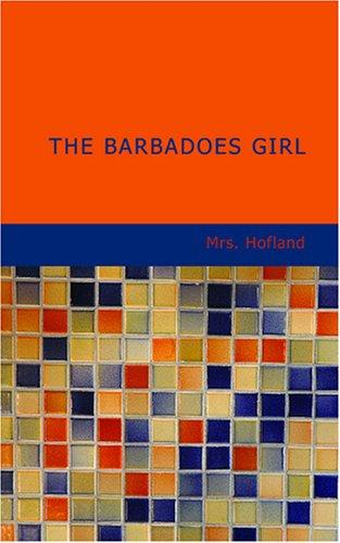 The Barbadoes Girl by Barbara Wreaks Hoole Hofland