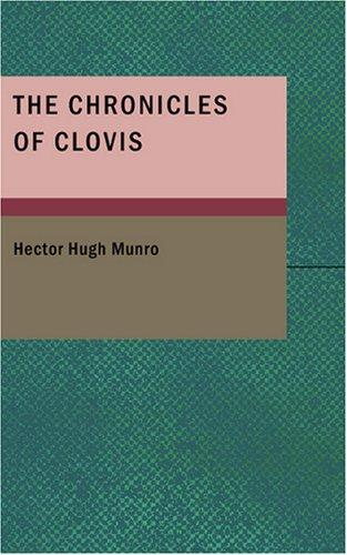 The Chronicles of Clovis by Hector Hugh Munro
