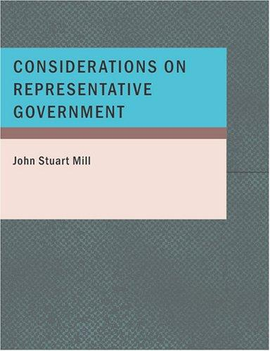Considerations on Representative Government (Large Print Edition) by John Stuart Mill