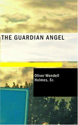 The guardian angel by Oliver Wendell Holmes, Sr.