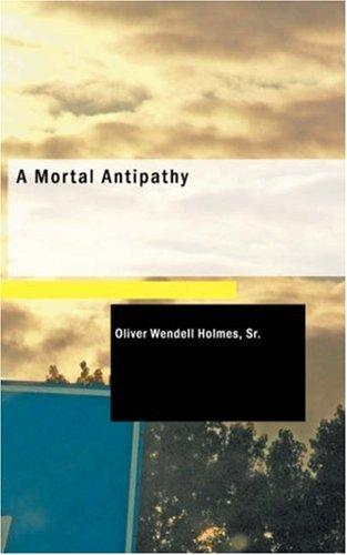 A mortal antipathy by Oliver Wendell Holmes, Sr.