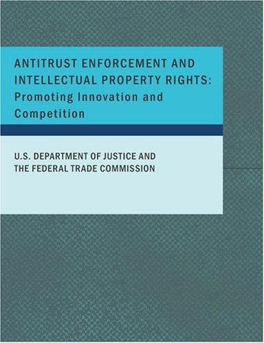 ANTITRUST ENFORCEMENT AND INTELLECTUAL PROPERTY RIGHTS by U.S. DEPARTMENT OF JUSTICE AND THE FEDERAL TRADE C