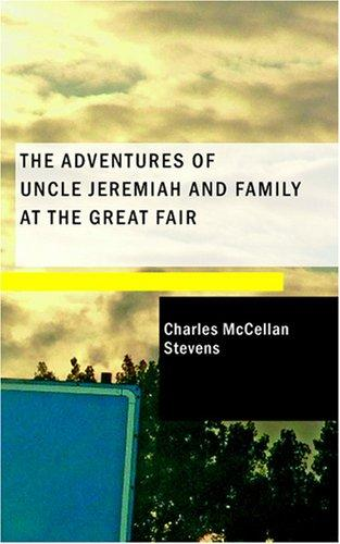 The Adventures of Uncle Jeremiah and Family at the Great Fair by Charles McCellan Stevens