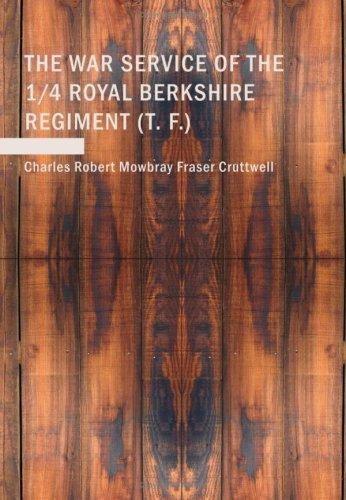 The War Service of the 1/4 Royal Berkshire Regiment by Charles Robert Mowbray Fraser Cruttwell