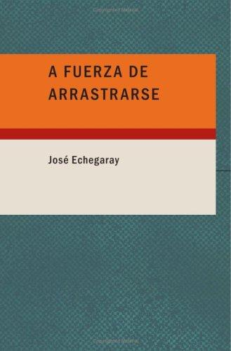 A fuerza de arrastrarse by José Echegaray