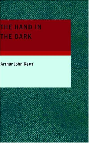 The Hand in the Dark by Arthur John Rees