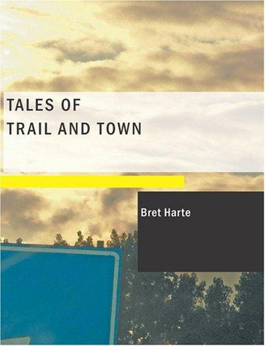 Tales of Trail and Town (Large Print Edition)