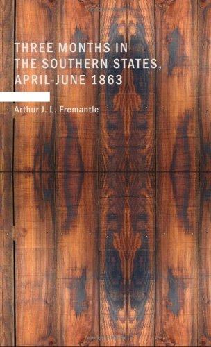 Three Months in the Southern States; April-June 1863 by Arthur J. L. Fremantle