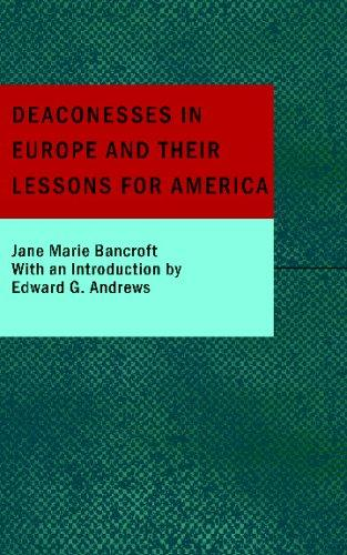 Deaconesses in Europe and their Lessons for America by Jane Marie Bancroft