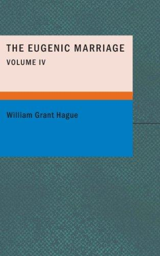 The Eugenic Marriage- Volume IV by William Grant Hague