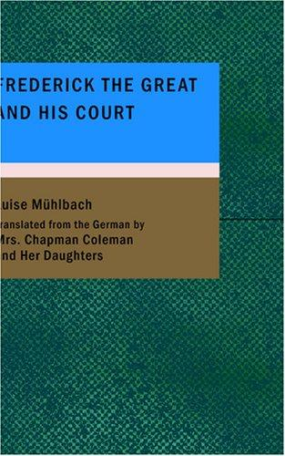 Frederick the Great and His Court by Luise Mühlbach