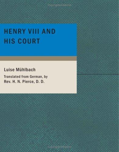 Henry VIII and His Court by Luise Mühlbach