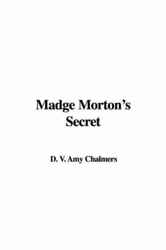 Madge Morton's Secret by D. V. Amy Chalmers
