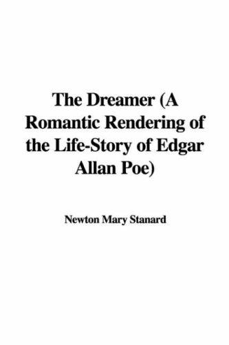 The Dreamer (A Romantic Rendering of the Life-Story of Edgar Allan Poe) by Newton Mary Stanard