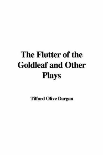 The Flutter of the Goldleaf and Other Plays by Tilford Olive Dargan