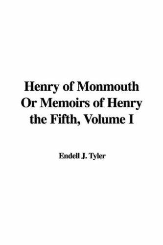 Henry of Monmouth Or Memoirs of Henry the Fifth, Volume I by Endell J. Tyler
