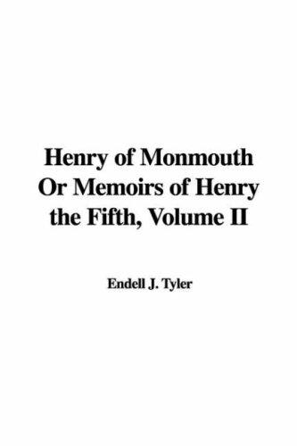Henry of Monmouth Or Memoirs of Henry the Fifth, Volume II by Endell J. Tyler