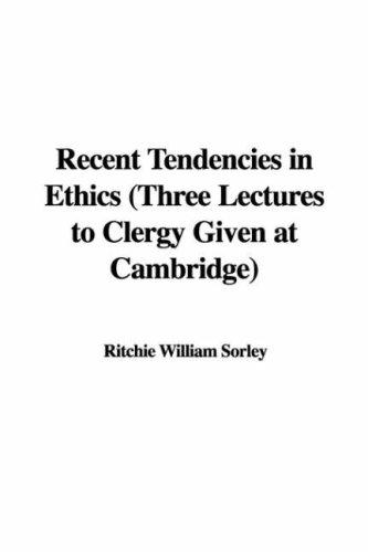 Recent Tendencies in Ethics (Three Lectures to Clergy Given at Cambridge) by Ritchie William Sorley