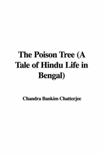 The Poison Tree (A Tale of Hindu Life in Bengal) by Chandra Bankim Chatterjee