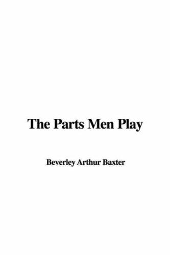The Parts Men Play by Beverley Arthur Baxter