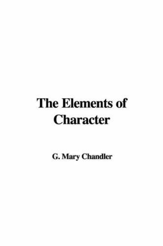 The Elements of Character by G. Mary Chandler