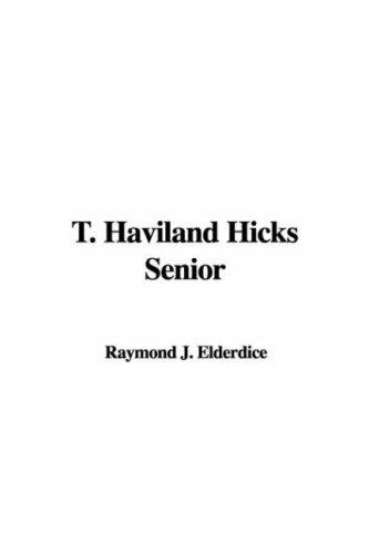 T. Haviland Hicks Senior by Raymond J. Elderdice