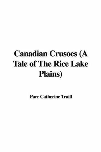 Canadian Crusoes (A Tale of The Rice Lake Plains) by Parr Catherine Traill