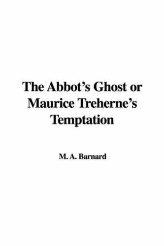 The Abbot's Ghost or Maurice Treherne's Temptation by M. A. Barnard