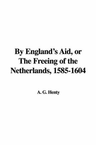 By England's Aid, or The Freeing of the Netherlands, 1585-1604