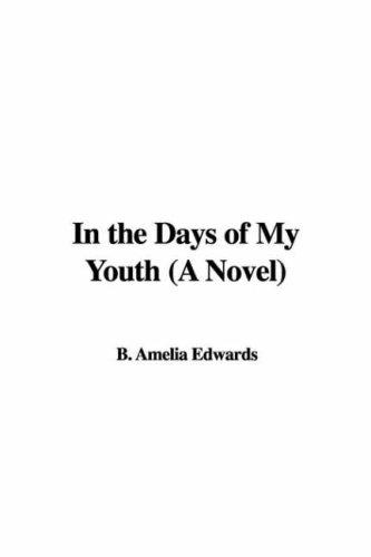 In the Days of My Youth (A Novel) by B. Amelia Edwards