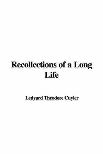 Recollections of a Long Life by Ledyard Theodore Cuyler