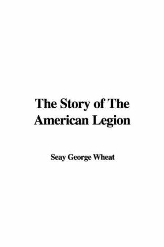 The Story of The American Legion by Seay George Wheat