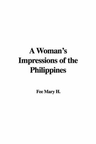 A Woman's Impressions of the Philippines by Fee Mary H.