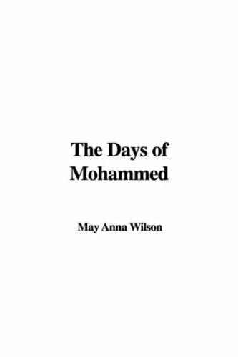 The Days of Mohammed by May Anna Wilson