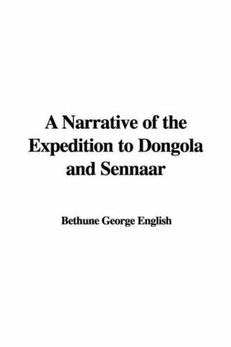 A Narrative of the Expedition to Dongola and Sennaar by Bethune George English