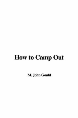 How to Camp Out by M. John Gould