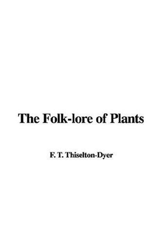 The Folk-lore of Plants by T. F. Thiselton Dyer