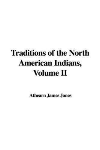 Traditions of the North American Indians, Volume II by Athearn James Jones