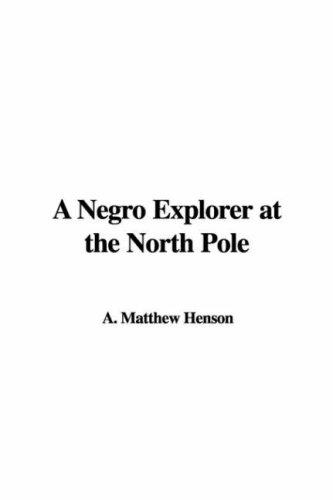 A Negro Explorer at the North Pole by A. Matthew Henson