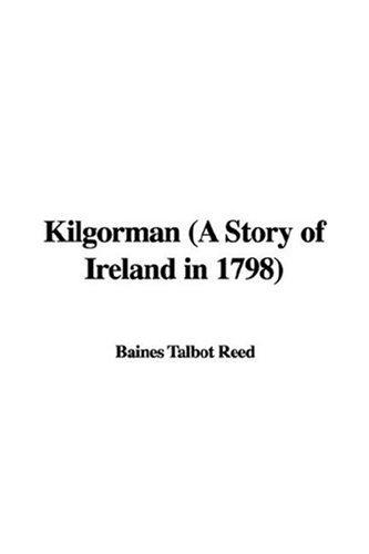 Kilgorman (A Story of Ireland in 1798) by Talbot Baines Reed