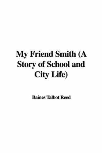 My Friend Smith (A Story of School and City Life) by Talbot Baines Reed