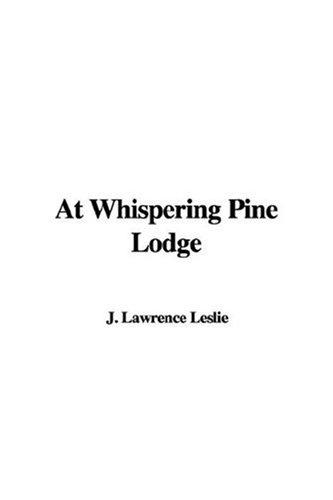 At Whispering Pine Lodge by J. Lawrence Leslie