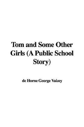 Tom and Some Other Girls (A Public School Story) by de Horne George Vaizey