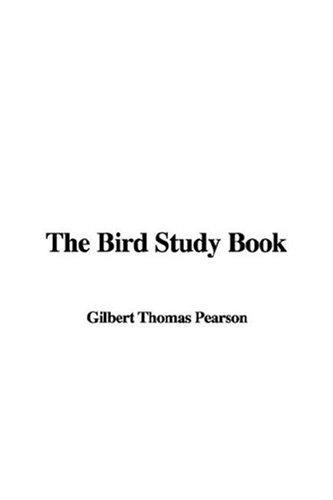 The Bird Study Book by Gilbert Thomas Pearson