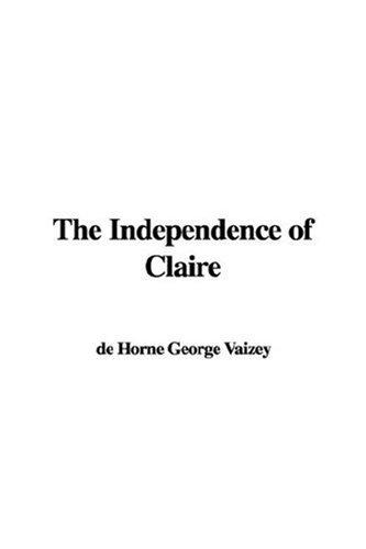 The Independence of Claire by de Horne George Vaizey