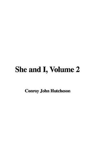 She and I, Volume 2 by Conroy John Hutcheson