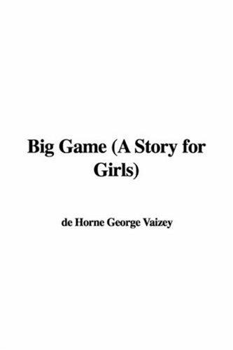 Big Game (A Story for Girls) by de Horne George Vaizey